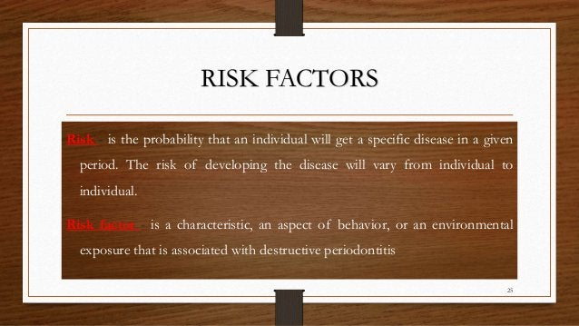 RISK FACTORS Risk - is the probability that an individual will get a specific disease in a given period. The risk of devel...