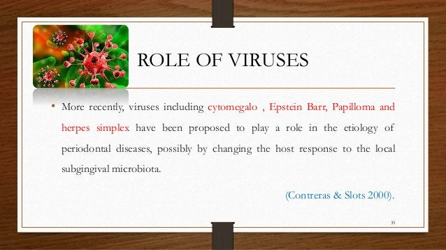ROLE OF VIRUSES • More recently, viruses including cytomegalo , Epstein Barr, Papilloma and herpes simplex have been propo...