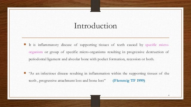 Introduction  It is inflammatory disease of supporting tissues of teeth caused by specific micro- organism or group of sp...