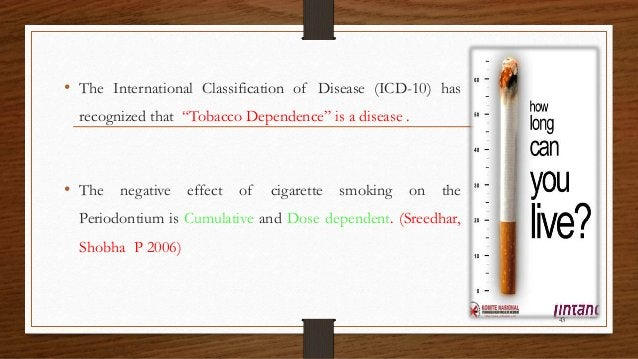 """• The International Classification of Disease (ICD-10) has recognized that """"Tobacco Dependence"""" is a disease . • The negat..."""