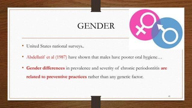 GENDER • United States national surveys.. • Abdellatif et al (1987) have shown that males have poorer oral hygiene… • Gend...