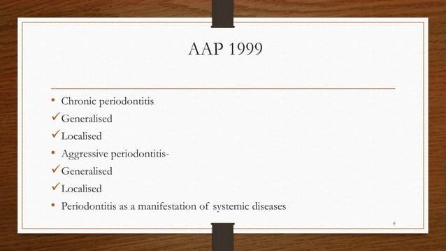 AAP 1999 • Chronic periodontitis Generalised Localised • Aggressive periodontitis- Generalised Localised • Periodontit...