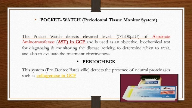• POCKET- WATCH (Periodontal Tissue Monitor System) The Pocket Watch detects elevated levels (>1200IU) of Aspartate Amino...