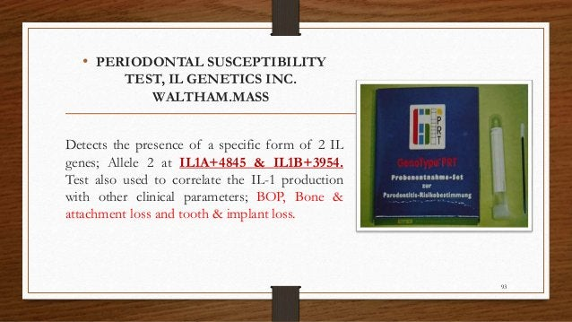 • PERIODONTAL SUSCEPTIBILITY TEST, IL GENETICS INC. WALTHAM.MASS Detects the presence of a specific form of 2 IL genes; Al...