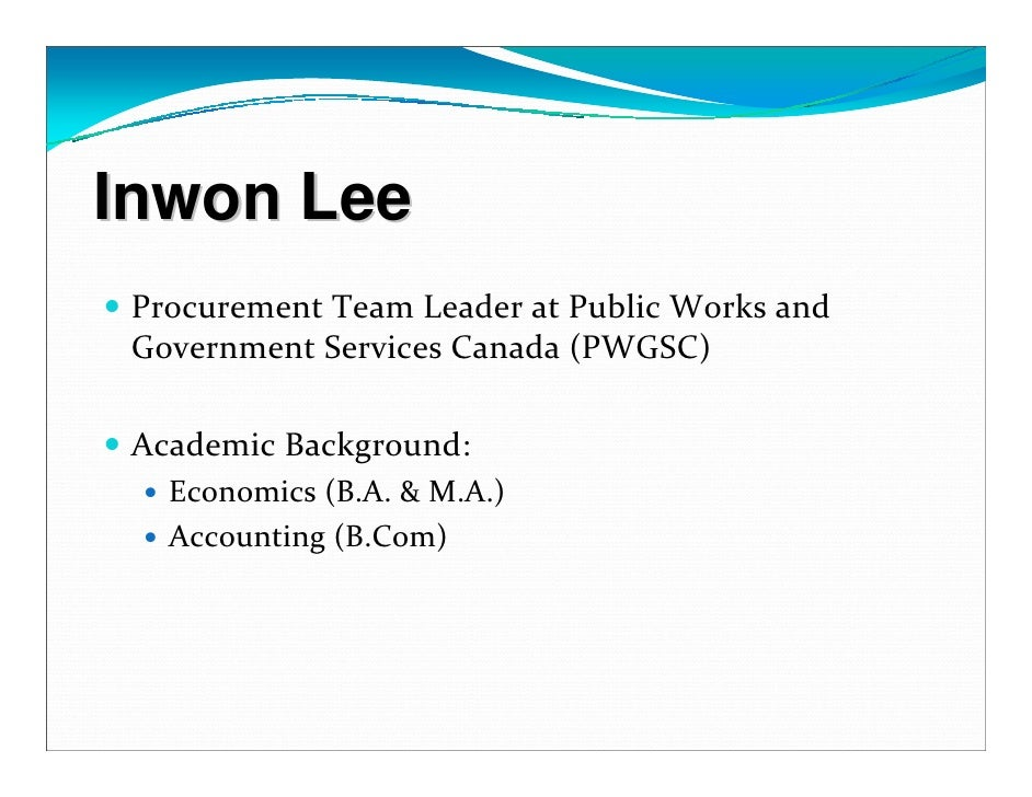 Inwon Lee  Procurement Team Leader at Public Works and   Government Services Canada (PWGSC)    Academic Background:    Eco...