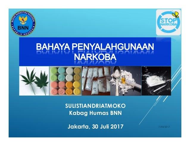 SULISTIANDRIATMOKO Kabag Humas BNN Jakarta, 30 Juli 2017 7/30/2017