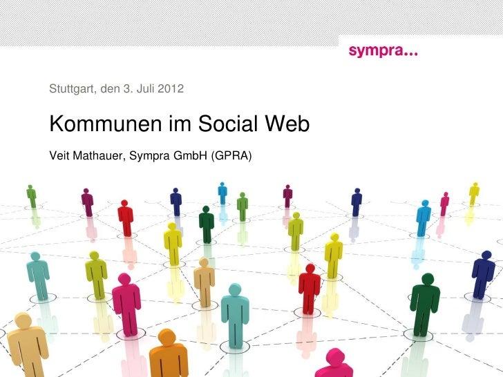 Stuttgart, den 3. Juli 2012Kommunen im Social WebVeit Mathauer, Sympra GmbH (GPRA)                                    © sy...