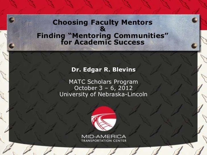 "Choosing Faculty Mentors               &Finding ""Mentoring Communities""      for Academic Success         Dr. Edgar R. Ble..."