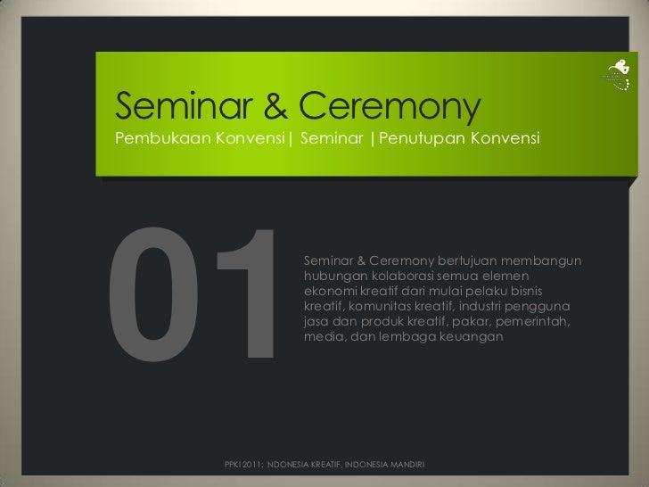 Seminar & Ceremony<br />PembukaanKonvensi| Seminar |Penutupan Konvensi<br />01<br />Seminar & Ceremony bertujuanmembangunh...