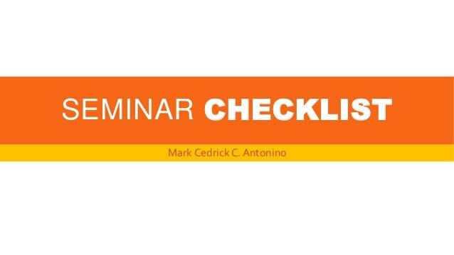 SEMINAR CHECKLIST Mark Cedrick C. Antonino