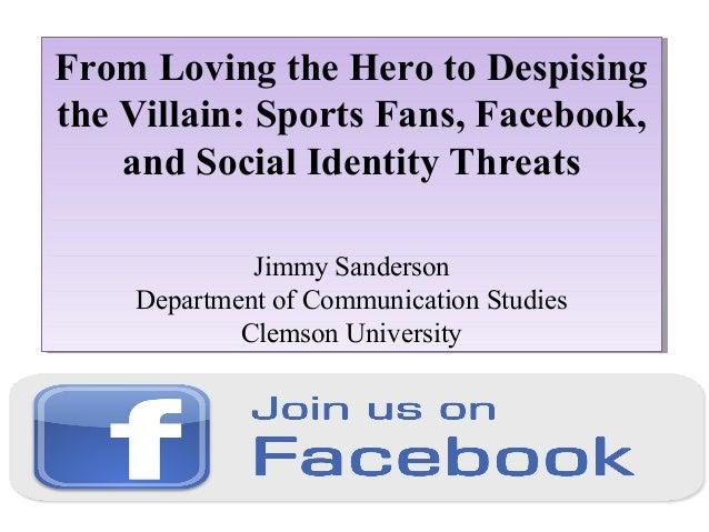From Loving the Hero to Despising From Loving the Hero to Despising the Villain: Sports Fans, Facebook, the Villain: Sport...
