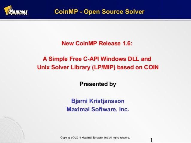 CoinMP - Open Source Solver        New CoinMP Release 1.6: A Simple Free C-API Windows DLL andUnix Solver Library (LP/MIP)...