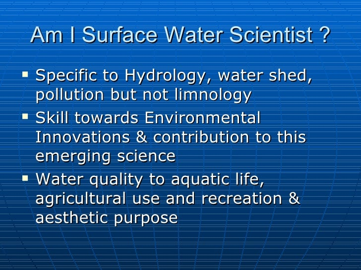 Am I Surface Water Scientist ?   Specific to Hydrology, water shed,    pollution but not limnology   Skill towards Envir...