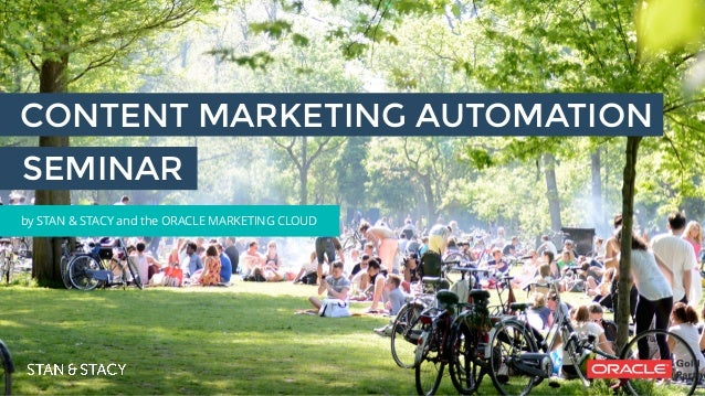CONTENT MARKETING AUTOMATION by STAN & STACY and the ORACLE MARKETING CLOUD SEMINAR