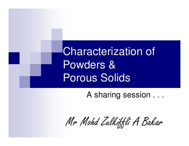 Characterization of Powders & Porous Solids A sharing session . . .  Mr Mohd Zulkiffli A Bakar