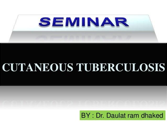 CUTANEOUS TUBERCULOSIS  BY : Dr. Daulat ram dhaked