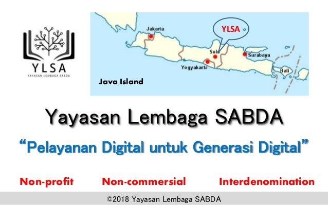 "Yayasan Lembaga SABDA Non-profit Non-commersial Interdenomination YLSA Java Island ""Pelayanan Digital untuk Generasi Digit..."