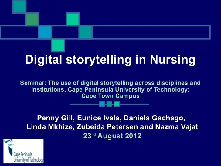 Digital storytelling in NursingSeminar: The use of digital storytelling across disciplines and   institutions. Cape Penins...