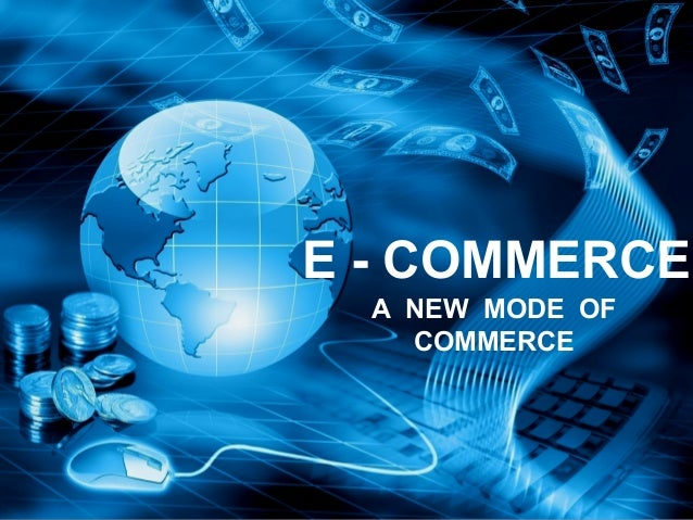E - COMMERCE A NEW MODE OF COMMERCE