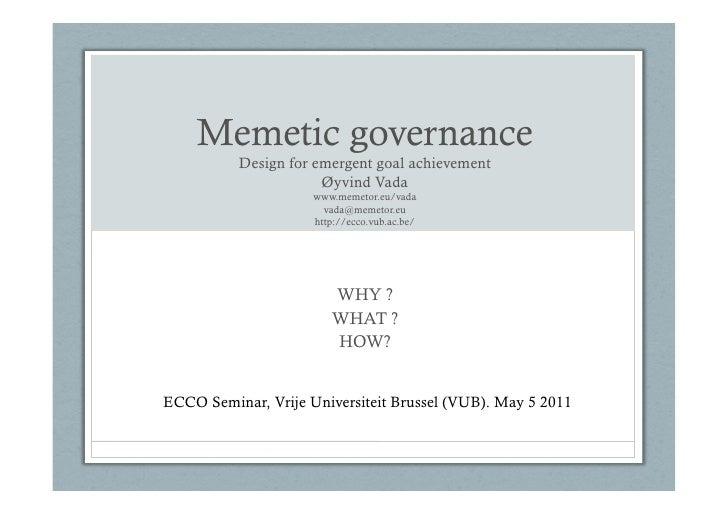 Memetic governance          Design for emergent goal achievement                      Øyvind Vada                     www....