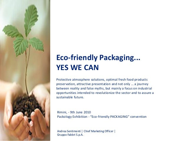 Eco-friendly Packaging... YES WE CAN Protective atmosphere solutions, optimal fresh food products preservation, attractive...