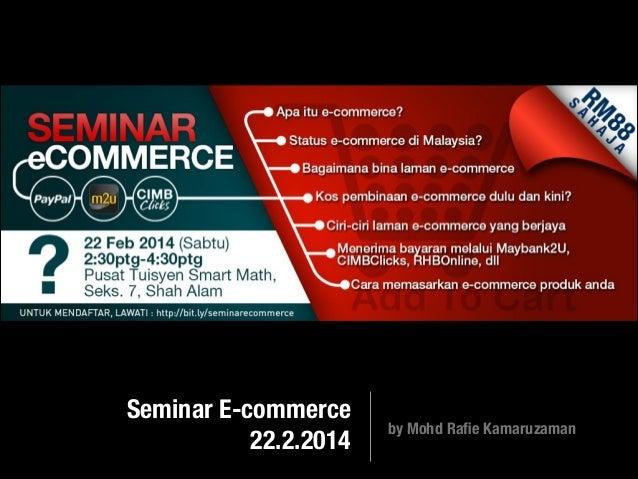 Seminar E-commerce 22.2.2014  by Mohd Rafie Kamaruzaman