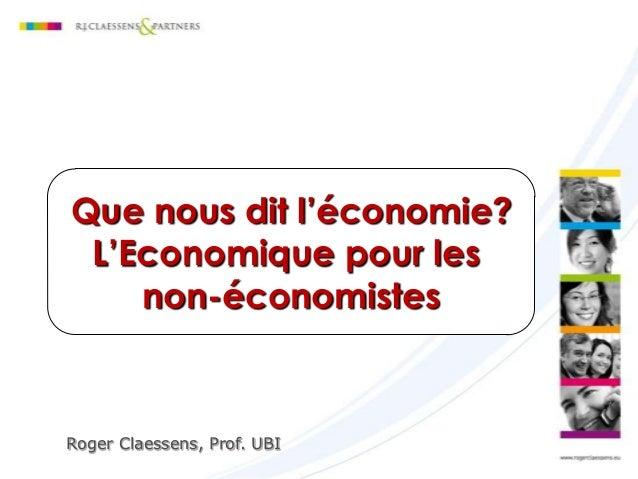 Que nous dit l'économie? L'Economique pour les non-économistes  Roger Claessens, Prof. UBI