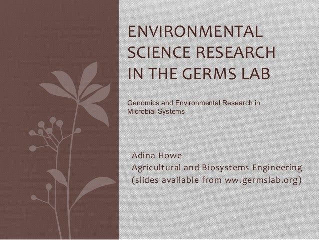 Adina  Howe   Agricultural  and  Biosystems  Engineering   (slides  available  from  ww.germslab.org)  ...