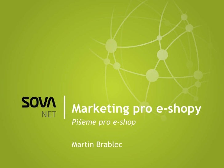 Marketing pro e-shopy Píšeme pro e-shop Martin Brablec