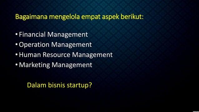 Bagaimana mengelola empat aspek berikut: •Financial Management •Operation Management •Human Resource Management •Marketing...