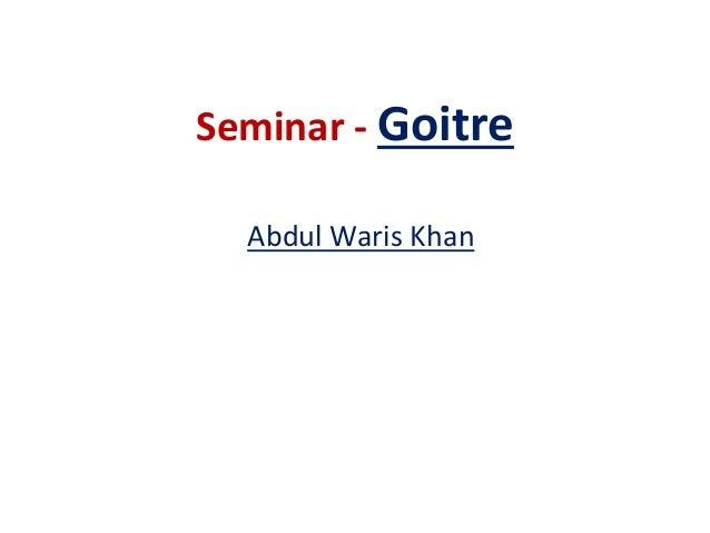 Seminar - Goitre  Abdul Waris Khan