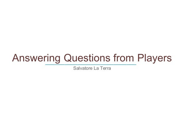 Answering Questions from Players      ____________________________             Salvatore La Terra