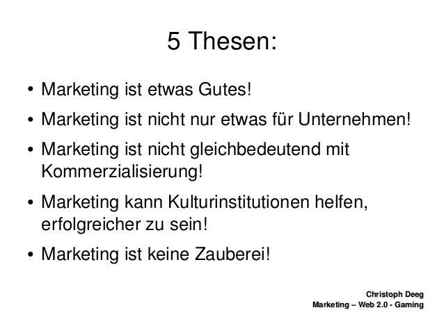ChristophDeegChristophDeeg Marketing–Web2.0GamingMarketing–Web2.0Gaming 5Thesen: ● Marketingistetwas...