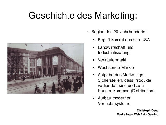 ChristophDeegChristophDeeg Marketing–Web2.0GamingMarketing–Web2.0Gaming GeschichtedesMarketing: ● Begi...