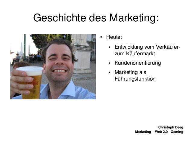 ChristophDeegChristophDeeg Marketing–Web2.0GamingMarketing–Web2.0Gaming GeschichtedesMarketing: ● Heut...