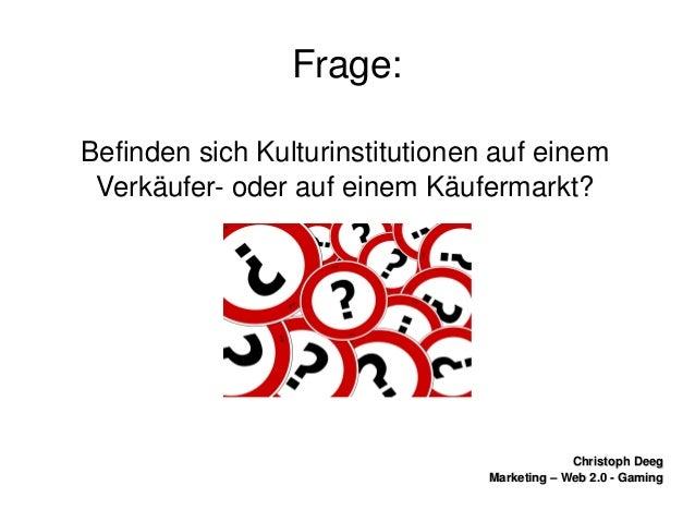 ChristophDeegChristophDeeg Marketing–Web2.0GamingMarketing–Web2.0Gaming Frage: BefindensichKulturinsti...