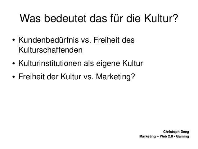 ChristophDeegChristophDeeg Marketing–Web2.0GamingMarketing–Web2.0Gaming WasbedeutetdasfürdieKultur?...