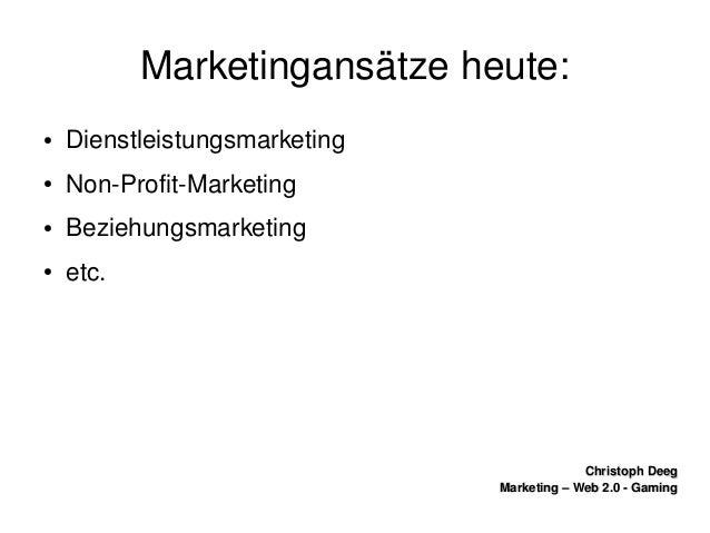 ChristophDeegChristophDeeg Marketing–Web2.0GamingMarketing–Web2.0Gaming Marketingansätzeheute: ● Dienst...