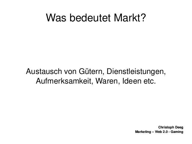 ChristophDeegChristophDeeg Marketing–Web2.0GamingMarketing–Web2.0Gaming WasbedeutetMarkt? Austauschvo...