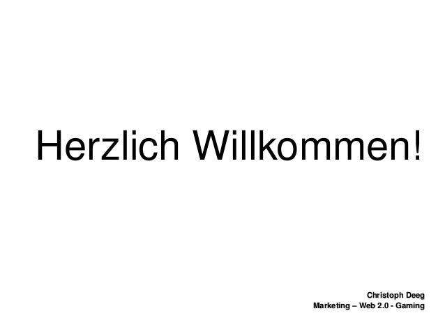 ChristophDeegChristophDeeg Marketing–Web2.0GamingMarketing–Web2.0Gaming HerzlichWillkommen!