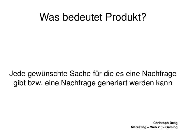 ChristophDeegChristophDeeg Marketing–Web2.0GamingMarketing–Web2.0Gaming WasbedeutetProdukt? Jedegewün...