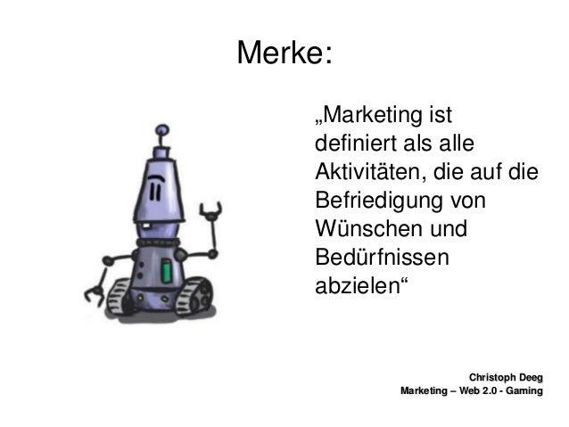 "ChristophDeegChristophDeeg Marketing–Web2.0GamingMarketing–Web2.0Gaming Merke: ""Marketingist definiert..."