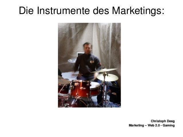 ChristophDeegChristophDeeg Marketing–Web2.0GamingMarketing–Web2.0Gaming DieInstrumentedesMarketings: