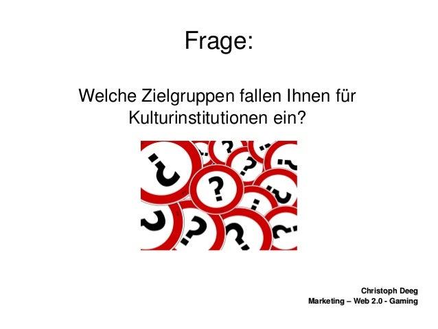ChristophDeegChristophDeeg Marketing–Web2.0GamingMarketing–Web2.0Gaming Frage: WelcheZielgruppenfallen...