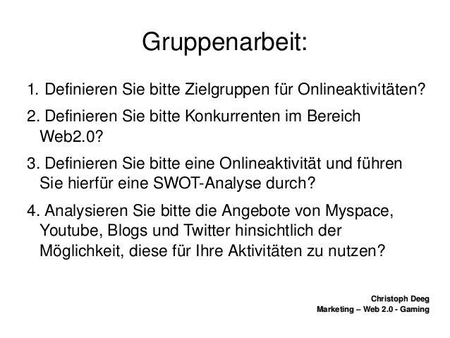 ChristophDeegChristophDeeg Marketing–Web2.0GamingMarketing–Web2.0Gaming Gruppenarbeit: 1.DefinierenSie...