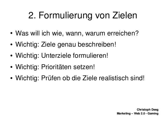 ChristophDeegChristophDeeg Marketing–Web2.0GamingMarketing–Web2.0Gaming 2.FormulierungvonZielen ● Was...