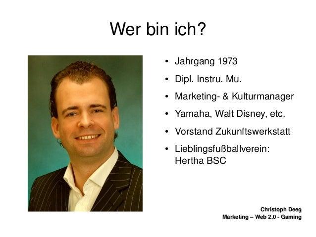 ChristophDeegChristophDeeg Marketing–Web2.0GamingMarketing–Web2.0Gaming Werbinich? ● Jahrgang1973 ● D...