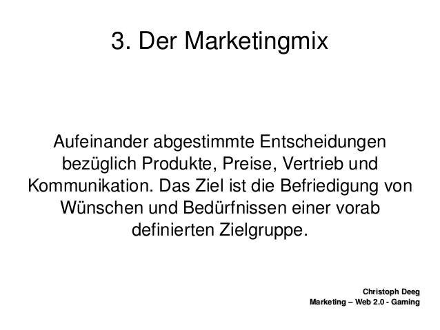ChristophDeegChristophDeeg Marketing–Web2.0GamingMarketing–Web2.0Gaming 3.DerMarketingmix Aufeinander...