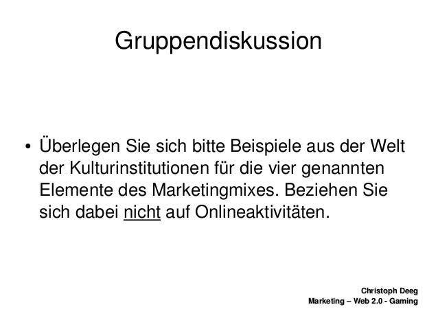 ChristophDeegChristophDeeg Marketing–Web2.0GamingMarketing–Web2.0Gaming Gruppendiskussion ● ÜberlegenSi...