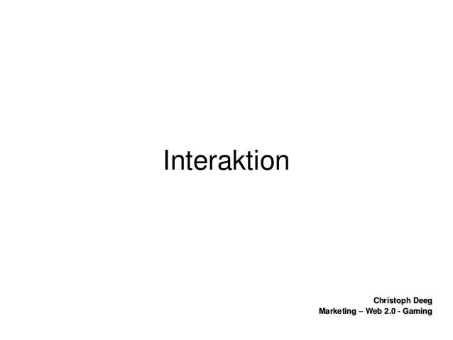ChristophDeegChristophDeeg Marketing–Web2.0GamingMarketing–Web2.0Gaming Interaktion